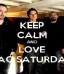 KEEP CALM AND LOVE GAC SATURDAY - Personalised Poster A4 size