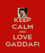 KEEP CALM AND LOVE GADDAFI - Personalised Poster A4 size