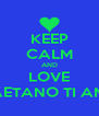 KEEP CALM AND LOVE GAETANO TI AMO - Personalised Poster A4 size
