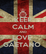 KEEP CALM AND LOVE  GAETANO  - Personalised Poster A4 size