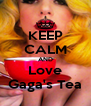 KEEP CALM AND Love Gaga's Tea - Personalised Poster A4 size