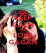 KEEP CALM AND LOVE GAGAN - Personalised Poster A4 size