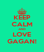 KEEP CALM AND LOVE GAGAN! - Personalised Poster A4 size