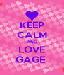 KEEP CALM AND LOVE GAGE  - Personalised Poster A4 size