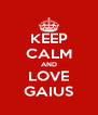 KEEP CALM AND LOVE GAIUS - Personalised Poster A4 size