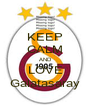 KEEP CALM AND LOVE Galatasaray - Personalised Poster A4 size