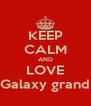 KEEP CALM AND LOVE Galaxy grand - Personalised Poster A4 size