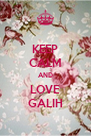 KEEP CALM AND LOVE GALIH - Personalised Poster A4 size