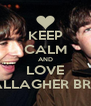 KEEP CALM AND LOVE GALLAGHER BROS - Personalised Poster A4 size