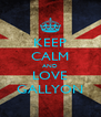 KEEP CALM AND LOVE GALLYON - Personalised Poster A4 size