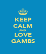 KEEP CALM AND LOVE GAMBS - Personalised Poster A4 size