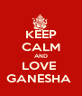 KEEP CALM AND LOVE  GANESHA  - Personalised Poster A4 size