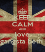 KEEP CALM AND love gangsta beth  - Personalised Poster A4 size