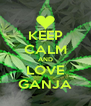 KEEP CALM AND LOVE GANJA - Personalised Poster A4 size