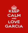 KEEP CALM AND LOVE GARCIA - Personalised Poster A4 size