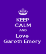 KEEP CALM AND Love  Gareth Emery  - Personalised Poster A4 size