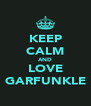 KEEP CALM AND LOVE GARFUNKLE - Personalised Poster A4 size
