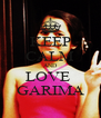KEEP CALM AND LOVE  GARIMA - Personalised Poster A4 size