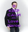 KEEP CALM AND Love  Garou - Personalised Poster A4 size