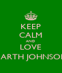 KEEP CALM AND LOVE GARTH JOHNSON - Personalised Poster A4 size