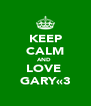 KEEP CALM AND  LOVE  GARY«3 - Personalised Poster A4 size