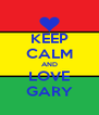 KEEP CALM AND LOVE GARY - Personalised Poster A4 size