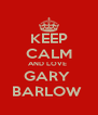 KEEP CALM AND LOVE  GARY  BARLOW  - Personalised Poster A4 size