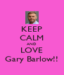 KEEP CALM AND LOVE Gary Barlow!! - Personalised Poster A4 size