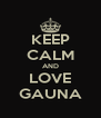 KEEP CALM AND LOVE GAUNA - Personalised Poster A4 size
