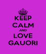 KEEP CALM AND LOVE GAUORI - Personalised Poster A4 size
