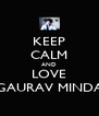KEEP CALM AND LOVE GAURAV MINDA - Personalised Poster A4 size