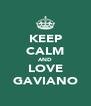 KEEP CALM AND LOVE GAVIANO - Personalised Poster A4 size