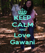 KEEP CALM AND Love Gawani - Personalised Poster A4 size