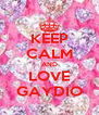 KEEP CALM AND LOVE GAYDIO - Personalised Poster A4 size
