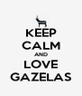 KEEP CALM AND LOVE GAZELAS - Personalised Poster A4 size