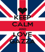 KEEP CALM AND LOVE GAZZA - Personalised Poster A4 size