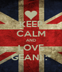 KEEP CALM AND LOVE GEANI :* - Personalised Poster A4 size