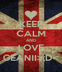 KEEP CALM AND LOVE GEANII>;D< - Personalised Poster A4 size