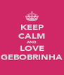 KEEP CALM AND LOVE GEBOBRINHA - Personalised Poster A4 size