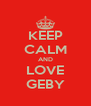 KEEP CALM AND LOVE GEBY - Personalised Poster A4 size