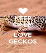 KEEP CALM AND LOVE GECKOS - Personalised Poster A4 size