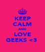 KEEP CALM AND LOVE GEEKS <3  - Personalised Poster A4 size