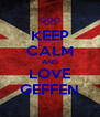 KEEP CALM AND LOVE GEFFEN - Personalised Poster A4 size