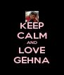 KEEP CALM AND LOVE GEHNA - Personalised Poster A4 size