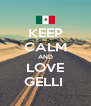 KEEP CALM AND LOVE GELLI  - Personalised Poster A4 size