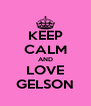 KEEP CALM AND LOVE GELSON - Personalised Poster A4 size
