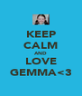 KEEP CALM AND LOVE GEMMA<3 - Personalised Poster A4 size