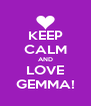 KEEP CALM AND LOVE GEMMA! - Personalised Poster A4 size