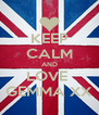 KEEP CALM AND LOVE  GEMMA XX - Personalised Poster A4 size