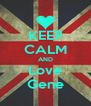 KEEP CALM AND Love Gene - Personalised Poster A4 size